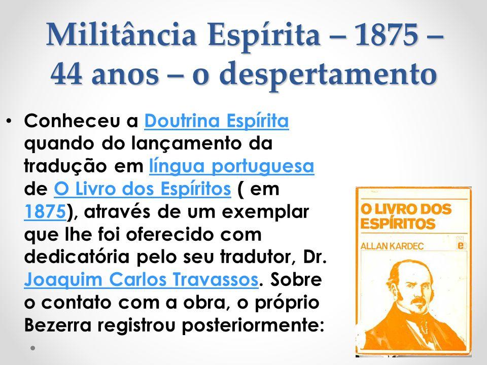 Militância Espírita – 1875 – 44 anos – o despertamento Conheceu a Doutrina Espírita quando do lançamento da tradução em língua portuguesa de O Livro d