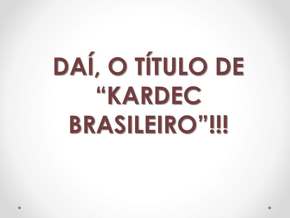 DAÍ, O TÍTULO DE KARDEC BRASILEIRO!!!