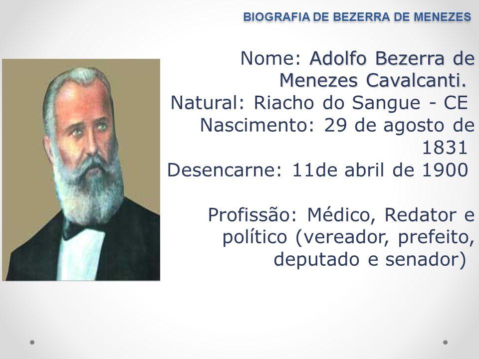 BIOGRAFIA DE BEZERRA DE MENEZES Adolfo Bezerra de Menezes Cavalcanti. Nome: Adolfo Bezerra de Menezes Cavalcanti. Natural: Riacho do Sangue - CE Nasci