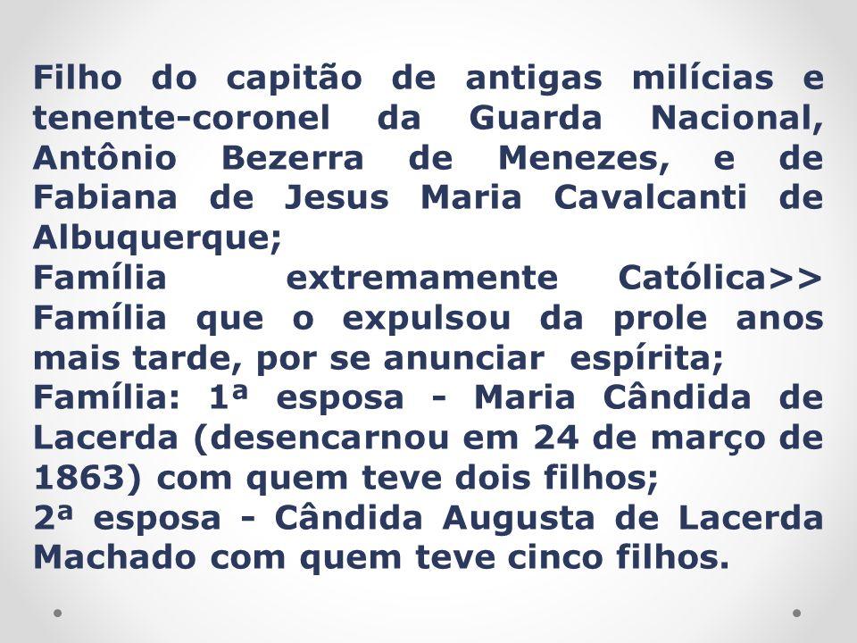 Filho do capitão de antigas milícias e tenente-coronel da Guarda Nacional, Antônio Bezerra de Menezes, e de Fabiana de Jesus Maria Cavalcanti de Albuq