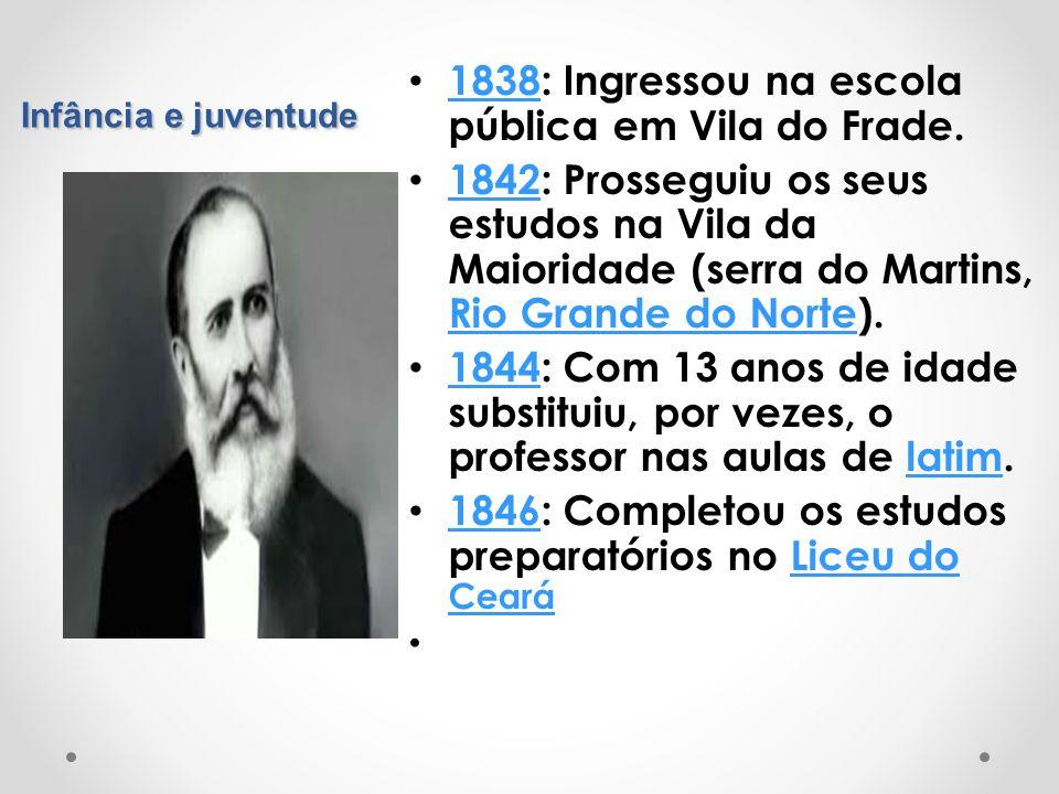 Infância e juventude 1838: Ingressou na escola pública em Vila do Frade. 1838 1842: Prosseguiu os seus estudos na Vila da Maioridade (serra do Martins