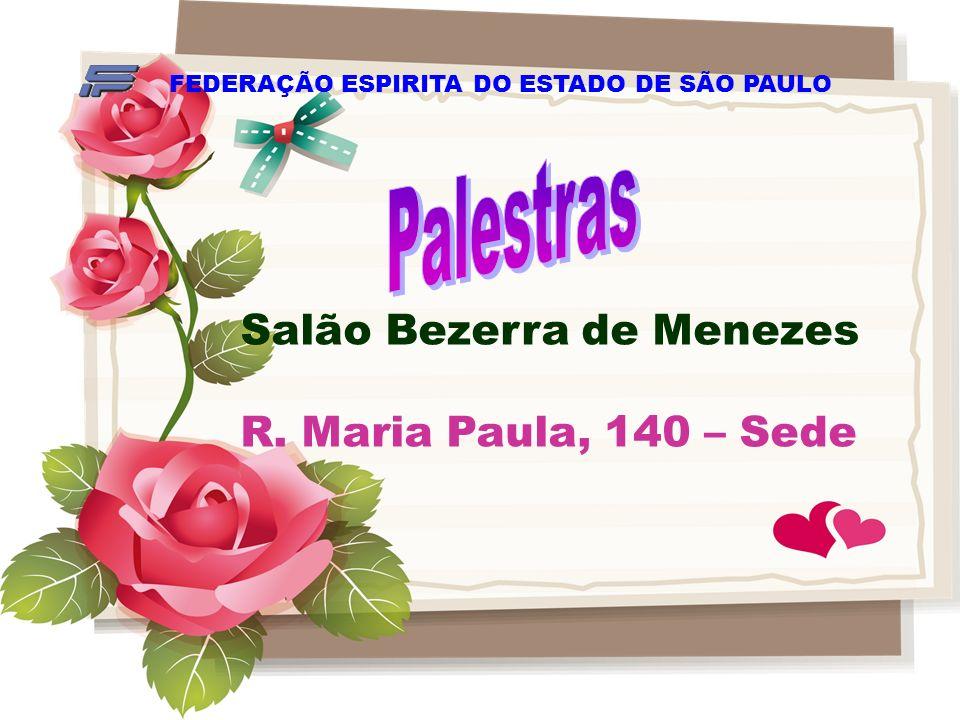 Salão Bezerra de Menezes R. Maria Paula, 140 – Sede FEDERAÇÃO ESPIRITA DO ESTADO DE SÃO PAULO