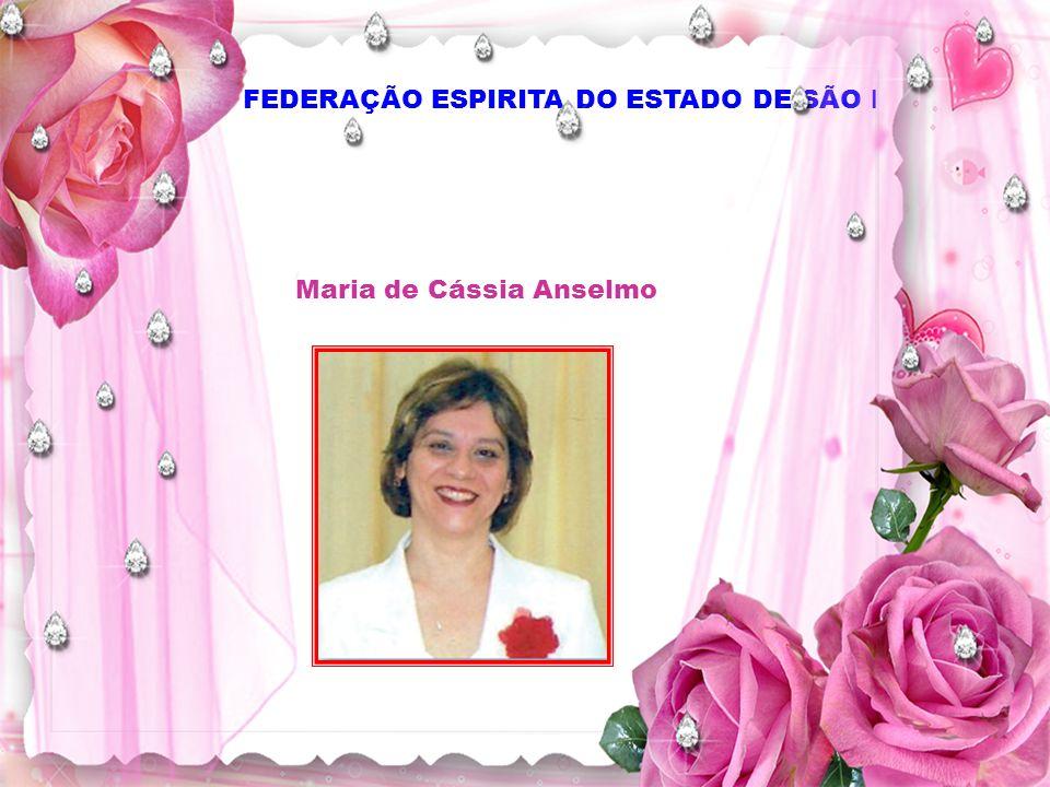 FEDERAÇÃO ESPIRITA DO ESTADO DE SÃO PAULO Maria de Cássia Anselmo