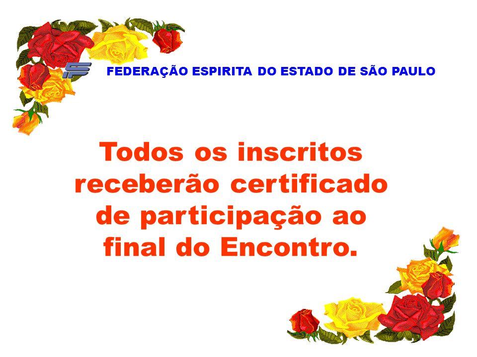 FEDERAÇÃO ESPIRITA DO ESTADO DE SÃO PAULO Todos os inscritos receberão certificado de participação ao final do Encontro.