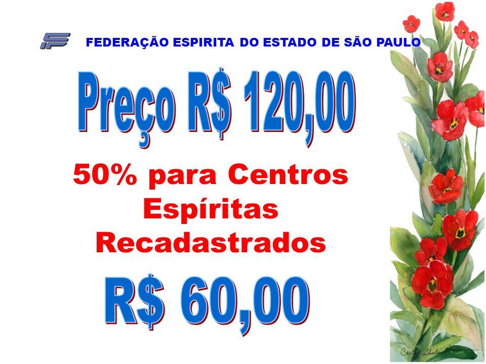 FEDERAÇÃO ESPIRITA DO ESTADO DE SÃO PAULO 50% para Centros Espíritas Recadastrados