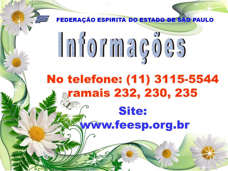 No telefone: (11) 3115-5544 ramais 232, 230, 235 Site: www.feesp.org.br FEDERAÇÃO ESPIRITA DO ESTADO DE SÃO PAULO