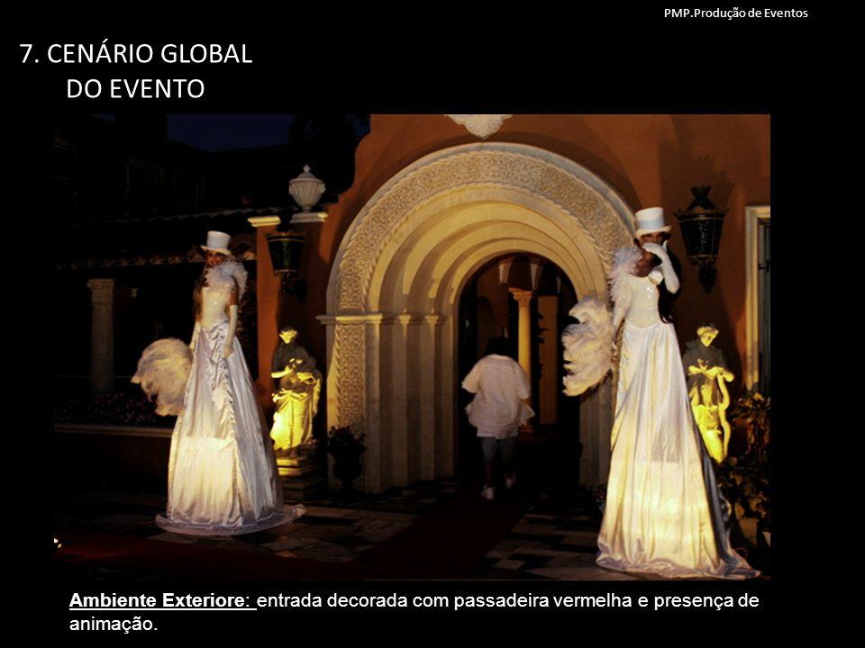 7. CENÁRIO GLOBAL DO EVENTO Ambiente Exteriore: entrada decorada com passadeira vermelha e presença de animação. PMP.Produção de Eventos