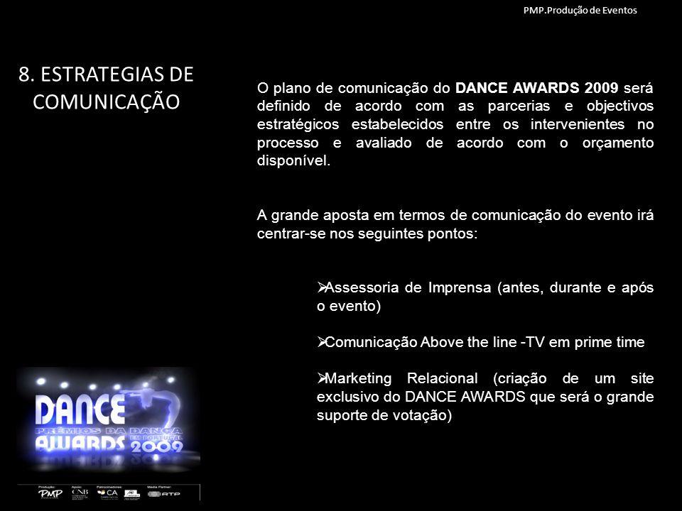 8. ESTRATEGIAS DE COMUNICAÇÃO O plano de comunicação do DANCE AWARDS 2009 será definido de acordo com as parcerias e objectivos estratégicos estabelec