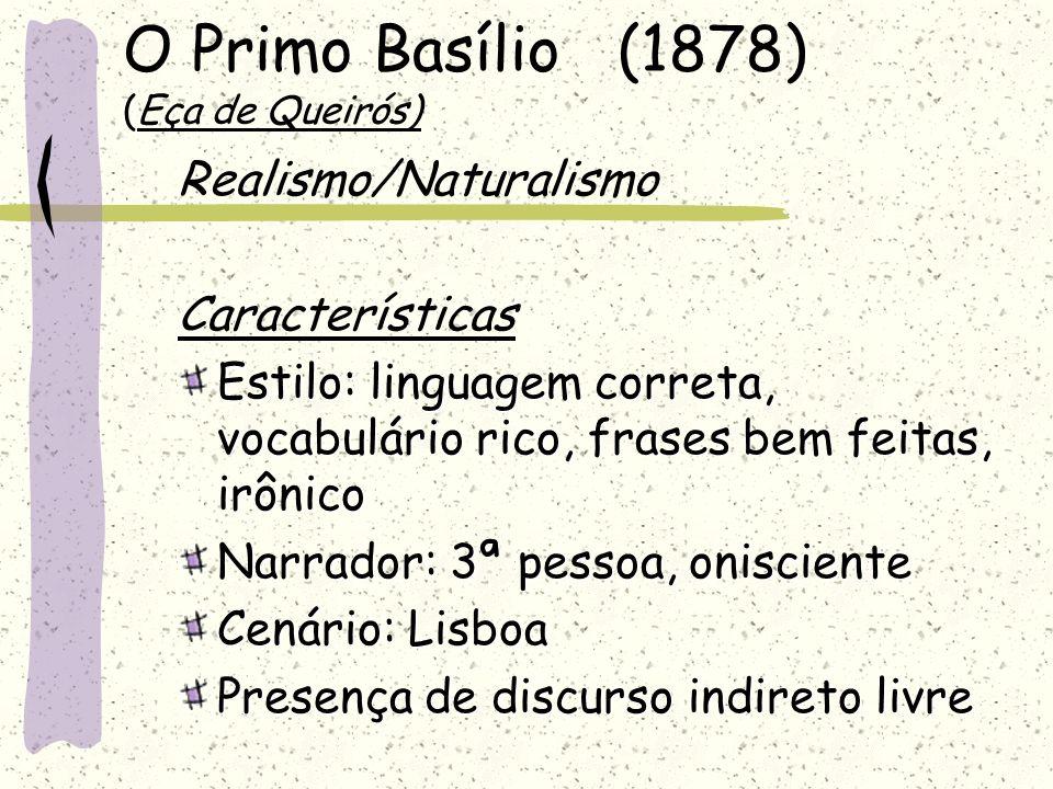 O Primo Basílio (1878) (Eça de Queirós) Realismo/Naturalismo Características Estilo: linguagem correta, vocabulário rico, frases bem feitas, irônico N