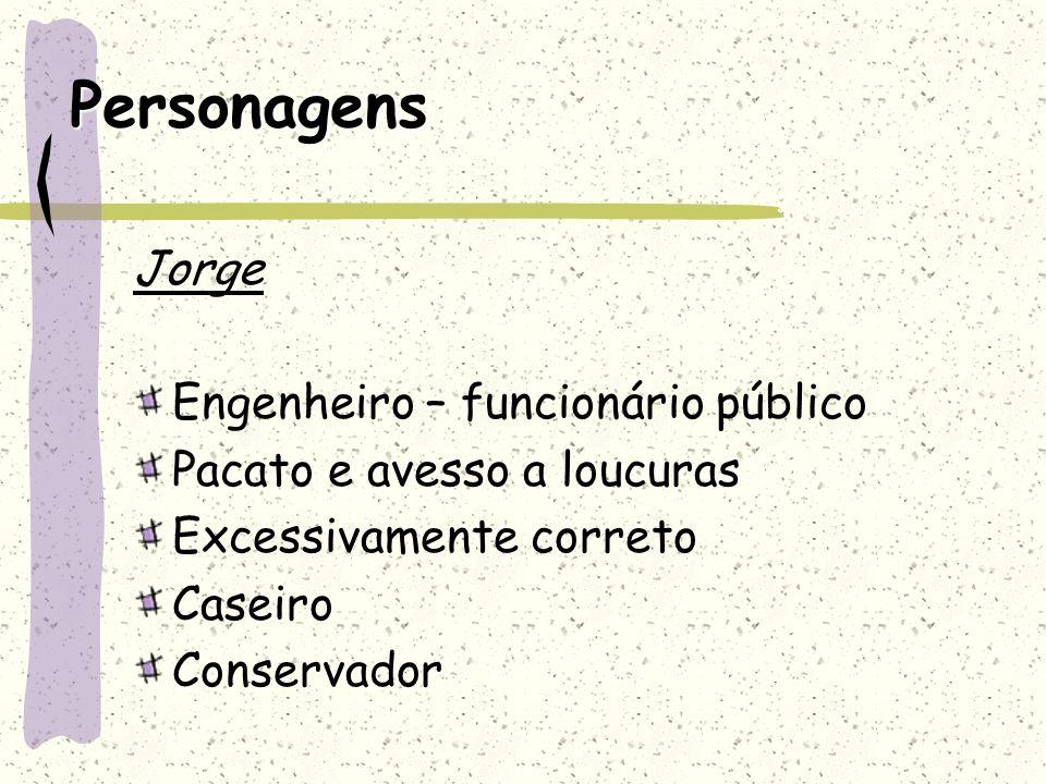 Personagens Jorge Engenheiro – funcionário público Pacato e avesso a loucuras Excessivamente correto Caseiro Conservador