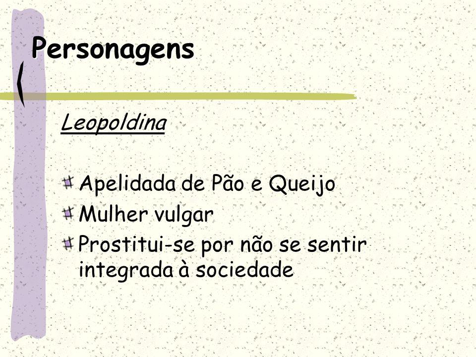 Personagens Leopoldina Apelidada de Pão e Queijo Mulher vulgar Prostitui-se por não se sentir integrada à sociedade