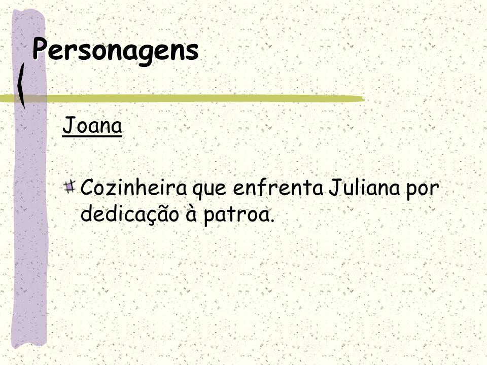 Personagens Joana Cozinheira que enfrenta Juliana por dedicação à patroa.