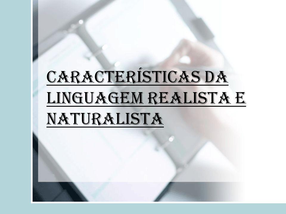 Características da linguagem Realista e Naturalista
