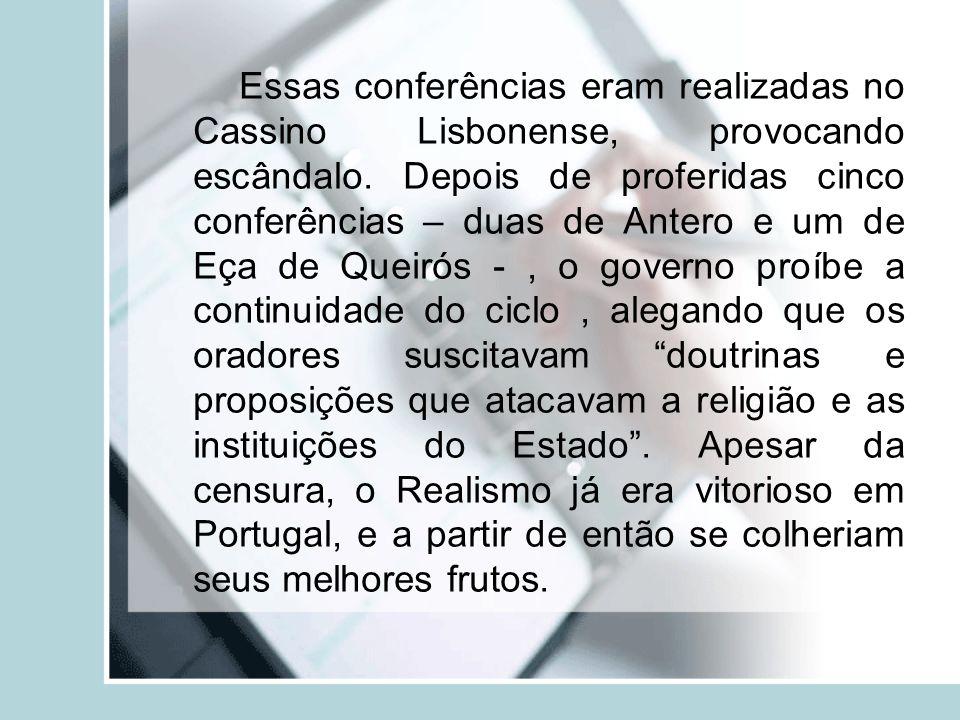 Essas conferências eram realizadas no Cassino Lisbonense, provocando escândalo. Depois de proferidas cinco conferências – duas de Antero e um de Eça d
