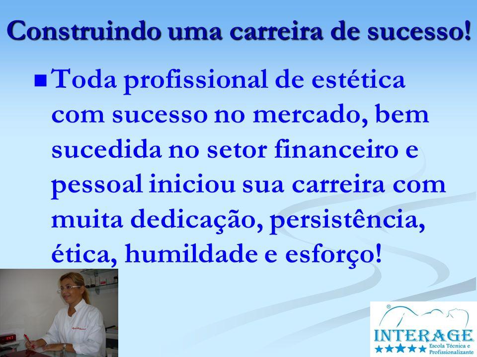 Construindo uma carreira de sucesso! Toda profissional de estética com sucesso no mercado, bem sucedida no setor financeiro e pessoal iniciou sua carr