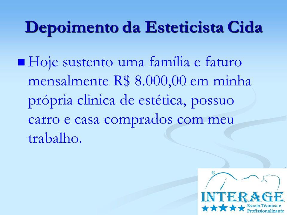 Depoimento da Esteticista Cida Hoje sustento uma família e faturo mensalmente R$ 8.000,00 em minha própria clinica de estética, possuo carro e casa co