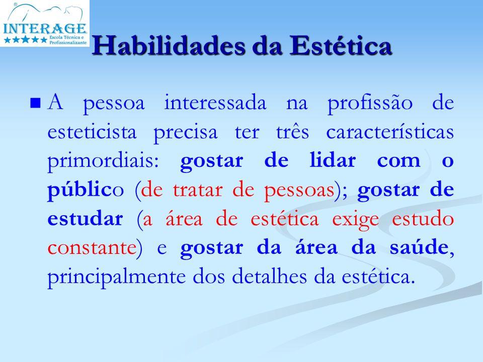 Habilidades da Estética A pessoa interessada na profissão de esteticista precisa ter três características primordiais: gostar de lidar com o público (