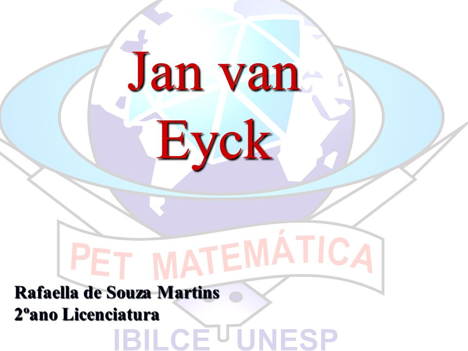 Jan van Eyck Rafaella de Souza Martins 2ºano Licenciatura