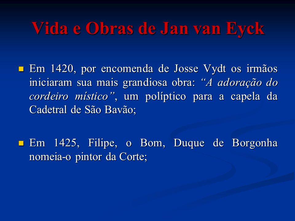 Vida e Obras de Jan van Eyck Em 1420, por encomenda de Josse Vydt os irmãos iniciaram sua mais grandiosa obra: A adoração do cordeiro místico, um polí