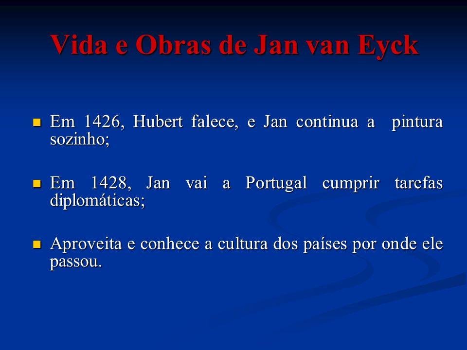 Em 1426, Hubert falece, e Jan continua a pintura sozinho; Em 1426, Hubert falece, e Jan continua a pintura sozinho; Em 1428, Jan vai a Portugal cumpri
