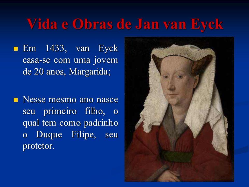 Em 1433, van Eyck casa-se com uma jovem de 20 anos, Margarida; Em 1433, van Eyck casa-se com uma jovem de 20 anos, Margarida; Nesse mesmo ano nasce se