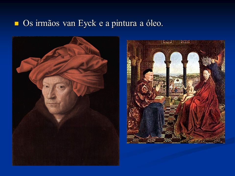 Os irmãos van Eyck e a pintura a óleo. Os irmãos van Eyck e a pintura a óleo.
