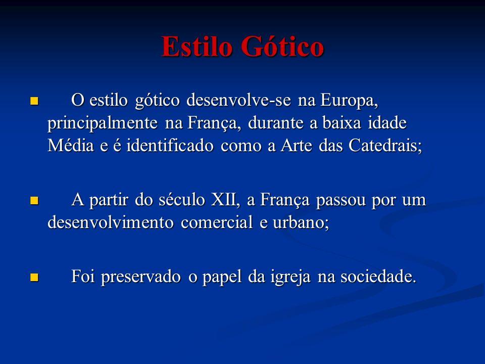 Estilo Gótico O estilo gótico desenvolve-se na Europa, principalmente na França, durante a baixa idade Média e é identificado como a Arte das Catedrai