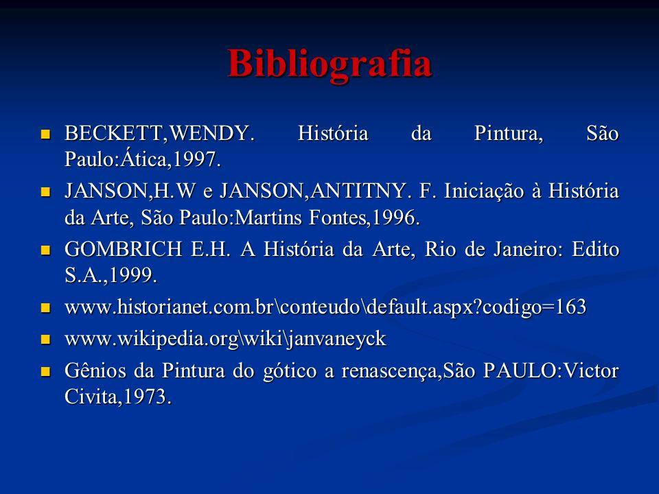 Bibliografia BECKETT,WENDY. História da Pintura, São Paulo:Ática,1997. BECKETT,WENDY. História da Pintura, São Paulo:Ática,1997. JANSON,H.W e JANSON,A