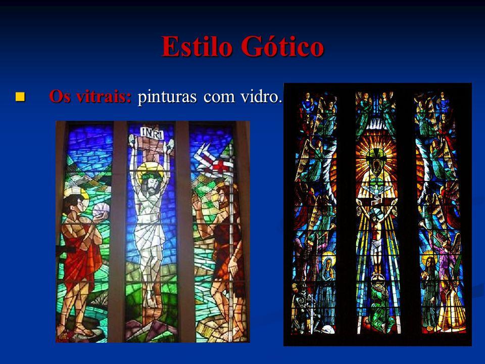 Os vitrais: pinturas com vidro. Os vitrais: pinturas com vidro. Estilo Gótico