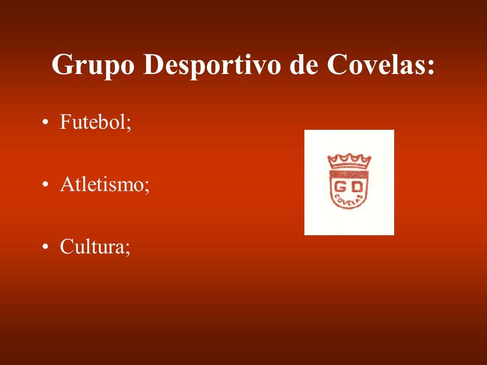 Grupo Desportivo de Covelas: Futebol; Atletismo; Cultura;