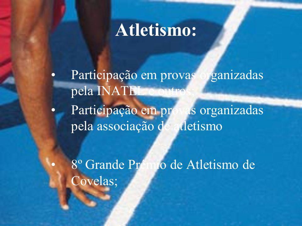Atletismo: Participação em provas organizadas pela INATEL e outros; Participação em provas organizadas pela associação de atletismo 8º Grande Prémio de Atletismo de Covelas;