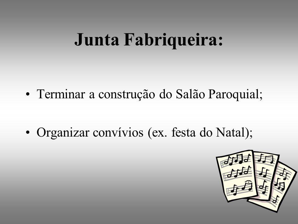 Junta Fabriqueira: Terminar a construção do Salão Paroquial; Organizar convívios (ex.
