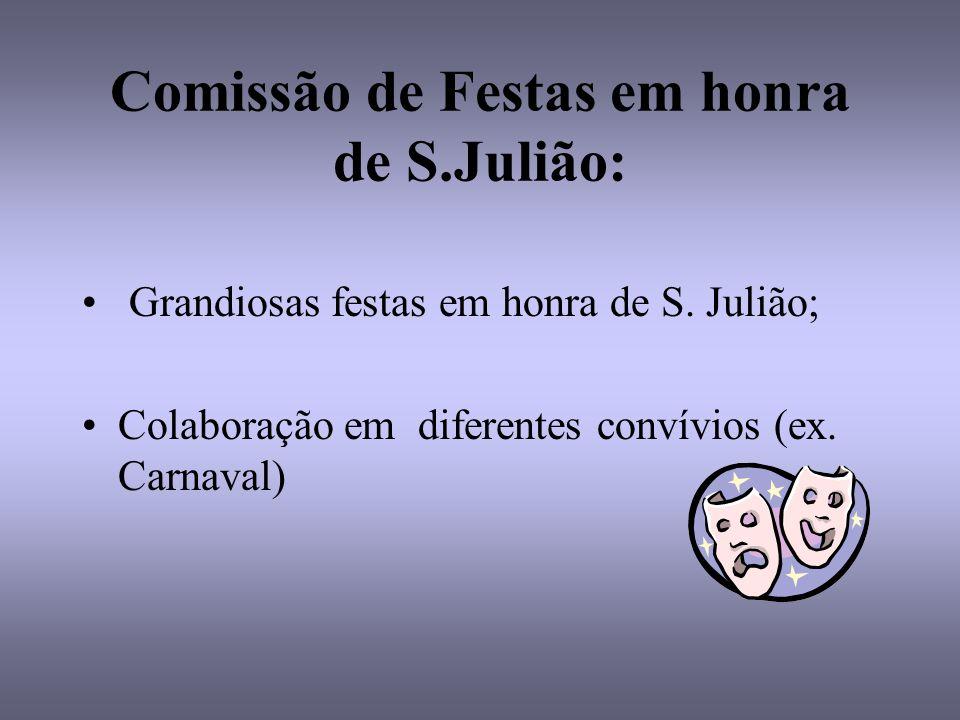 Comissão de Festas em honra de S.Julião: Grandiosas festas em honra de S. Julião; Colaboração em diferentes convívios (ex. Carnaval)
