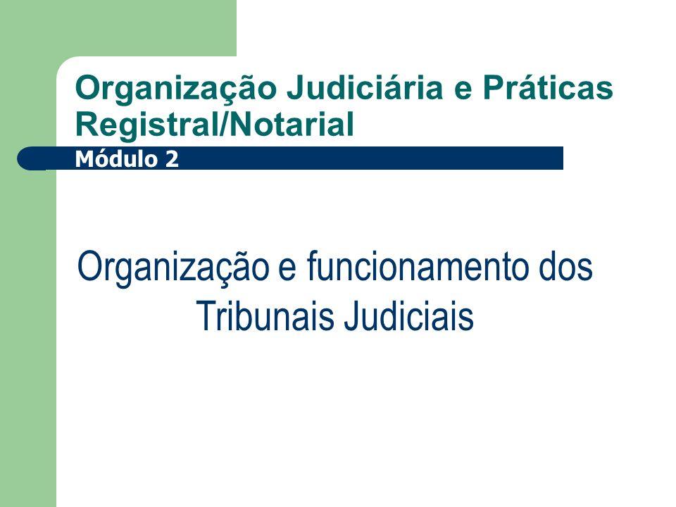 Organização Judiciária e Práticas Registral/Notarial Organização e funcionamento dos Tribunais Judiciais Módulo 2