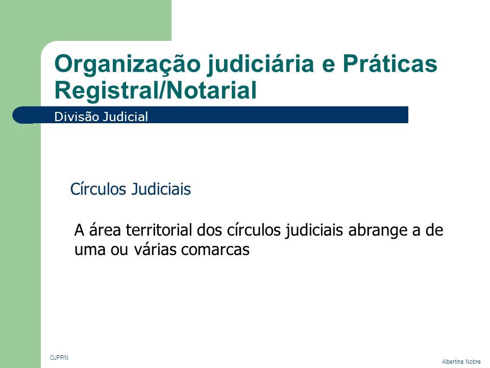 Organização judiciária e Práticas Registral/Notarial OJPRN Albertina Nobre Divisão Judicial Círculos Judiciais A área territorial dos círculos judicia