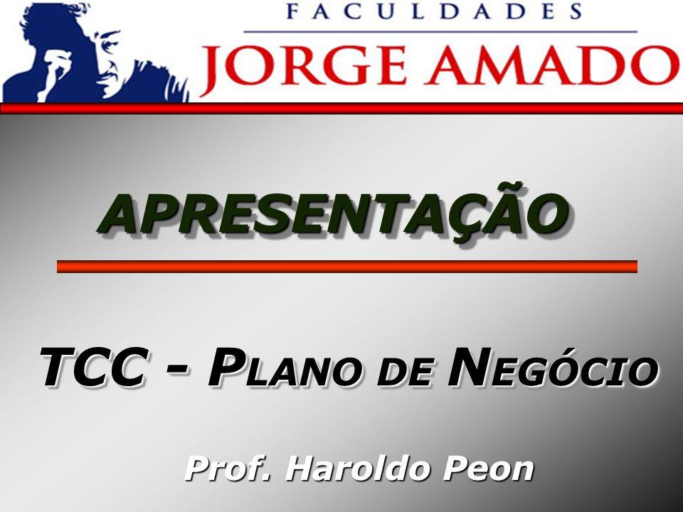 APRESENTAÇÃOAPRESENTAÇÃO TCC - P LANO DE N EGÓCIO Prof. Haroldo Peon