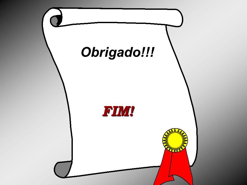 Obrigado!!! FIM!