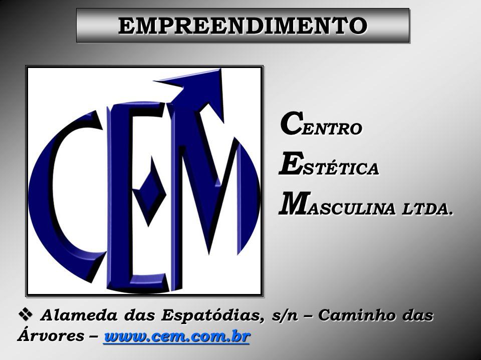 C ENTRO E STÉTICA M ASCULINA LTDA. Alameda das Espatódias, s/n – Caminho das Alameda das Espatódias, s/n – Caminho das Árvores – www.cem.com.br EMPREE