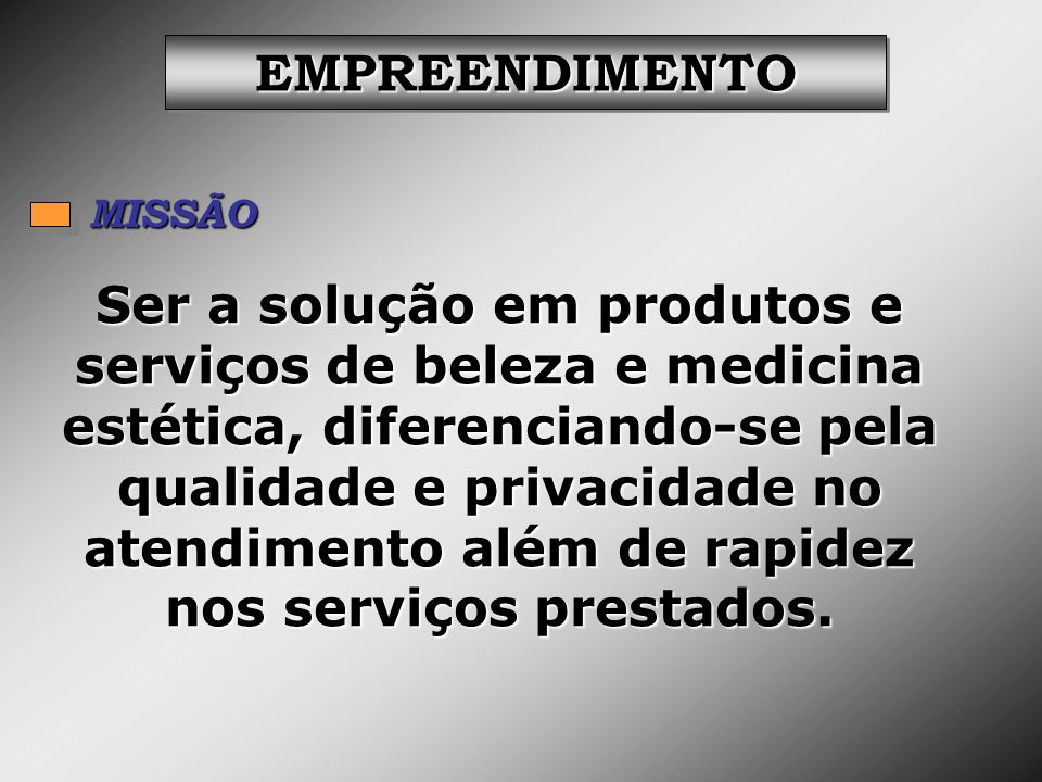 Ser a solução em produtos e serviços de beleza e medicina estética, diferenciando-se pela qualidade e privacidade no atendimento além de rapidez nos s