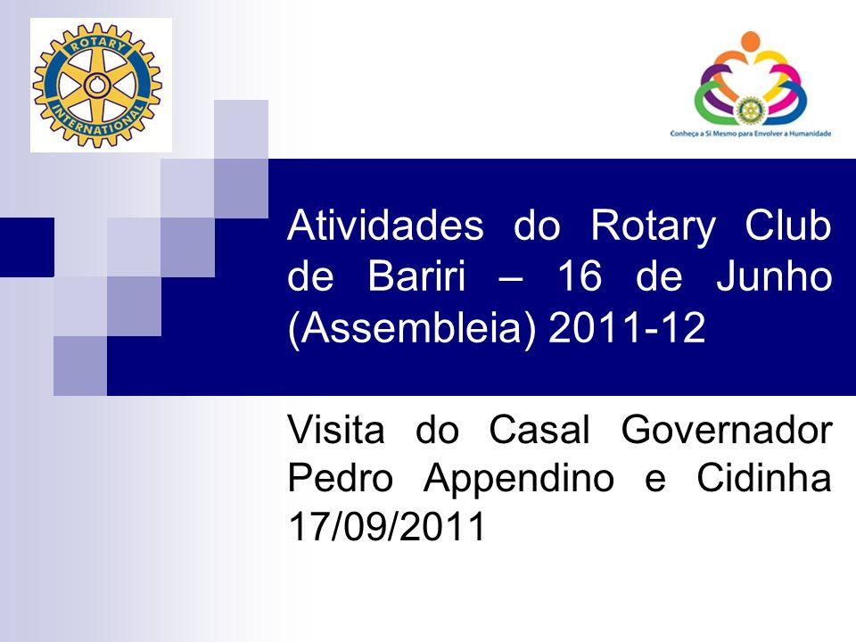 Atividades do Rotary Club de Bariri – 16 de Junho (Assembleia) 2011-12 Visita do Casal Governador Pedro Appendino e Cidinha 17/09/2011