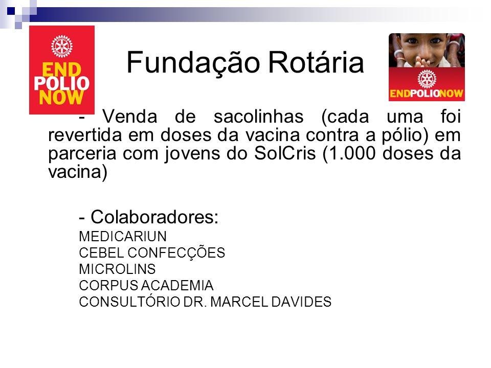 Fundação Rotária - Venda de sacolinhas (cada uma foi revertida em doses da vacina contra a pólio) em parceria com jovens do SolCris (1.000 doses da va