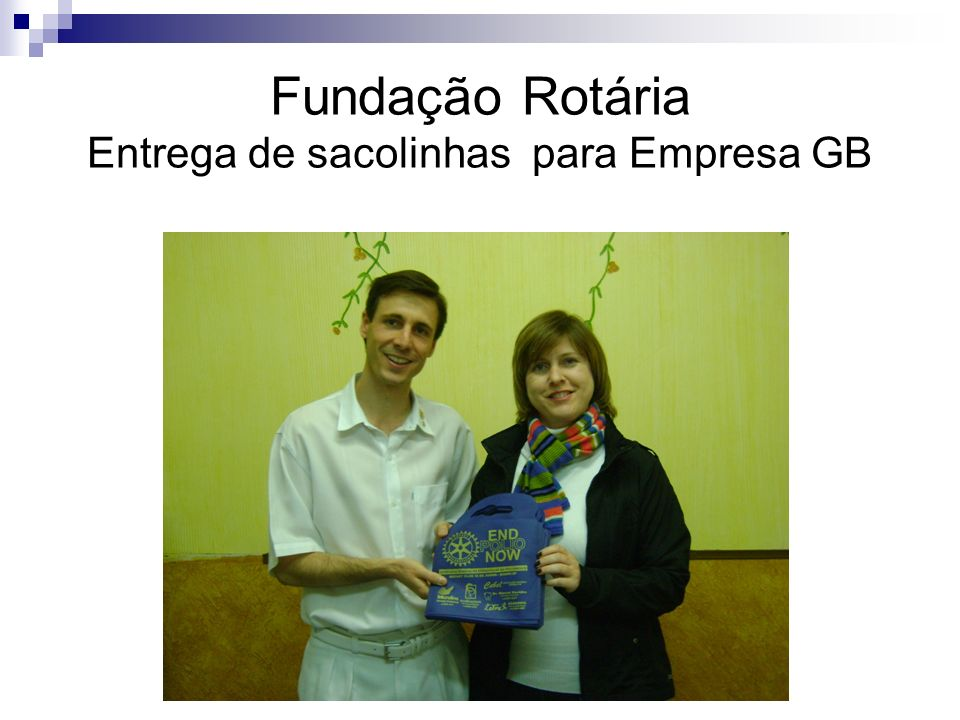 Fundação Rotária Entrega de sacolinhas para Empresa GB