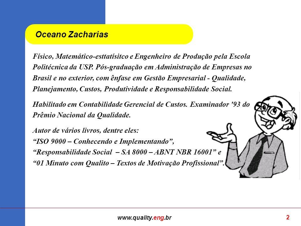 www.quality.eng.br 2 Oceano Zacharias Físico, Matemático-esttatísitco e Engenheiro de Produção pela Escola Politécnica da USP.