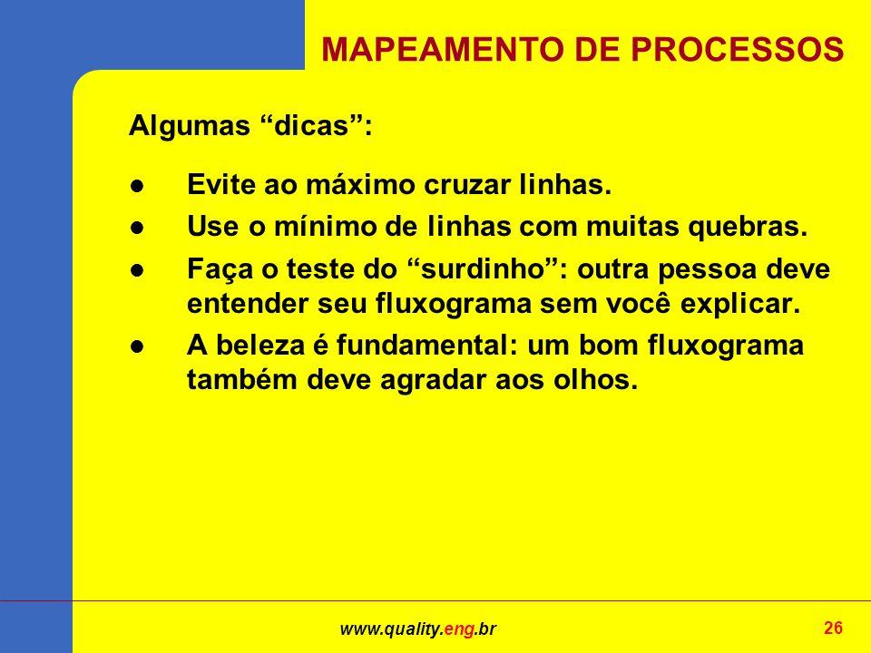 www.quality.eng.br 26 Algumas dicas: Evite ao máximo cruzar linhas.