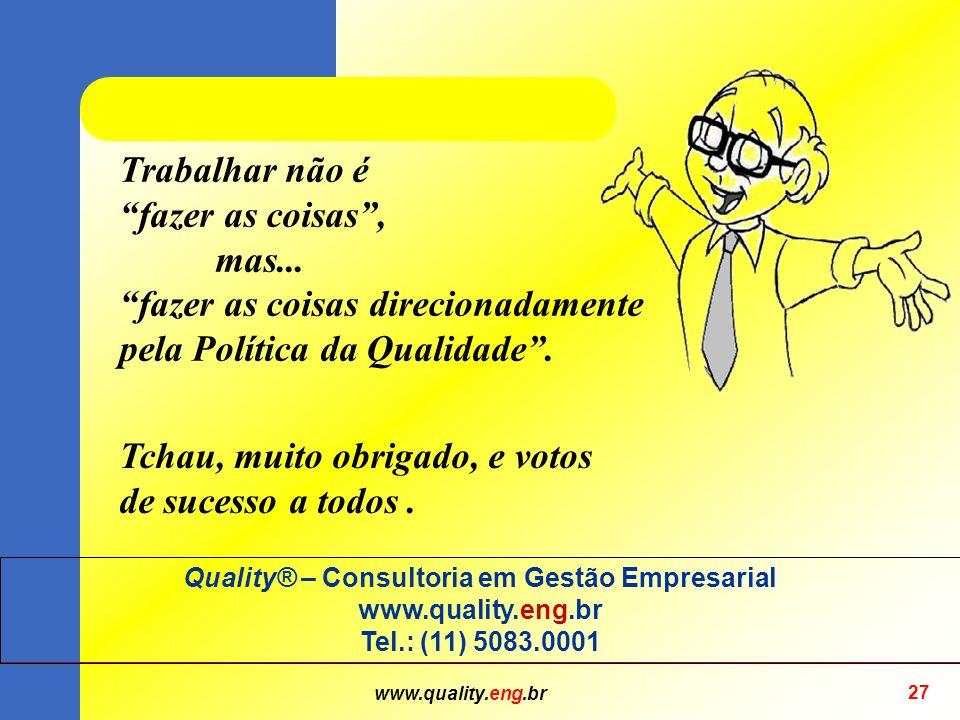 www.quality.eng.br 27 Tchau, muito obrigado, e votos de sucesso a todos.