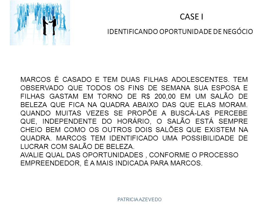 CASE I IDENTIFICANDO OPORTUNIDADE DE NEGÓCIO MARCOS É CASADO E TEM DUAS FILHAS ADOLESCENTES.