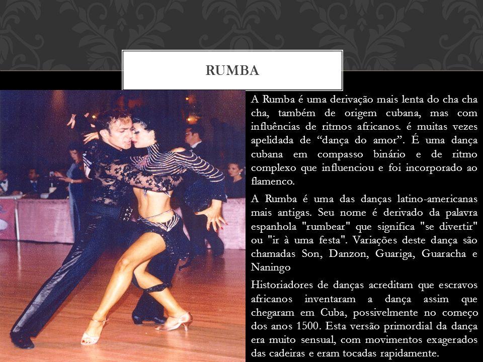 A Rumba é uma derivação mais lenta do cha cha cha, também de origem cubana, mas com influências de ritmos africanos.