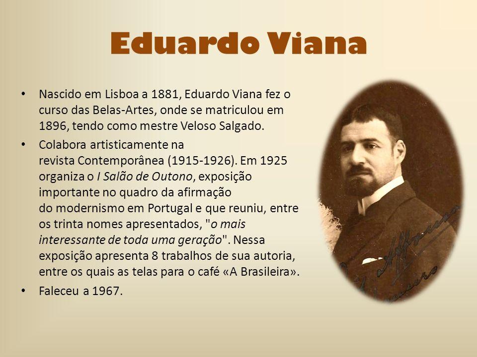 Eduardo Viana Nascido em Lisboa a 1881, Eduardo Viana fez o curso das Belas-Artes, onde se matriculou em 1896, tendo como mestre Veloso Salgado. Colab