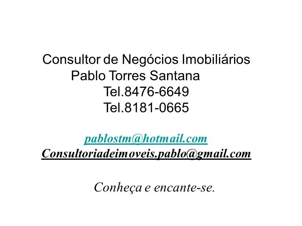 Conheça e encante-se. Consultor de Negócios Imobiliários Pablo Torres Santana Tel.8476-6649 Tel.8181-0665 pablostm@hotmail.com Consultoriadeimoveis.pa