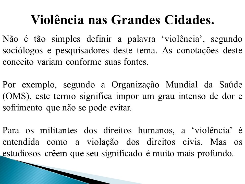 Violência nas Grandes Cidades. Não é tão simples definir a palavra violência, segundo sociólogos e pesquisadores deste tema. As conotações deste conce